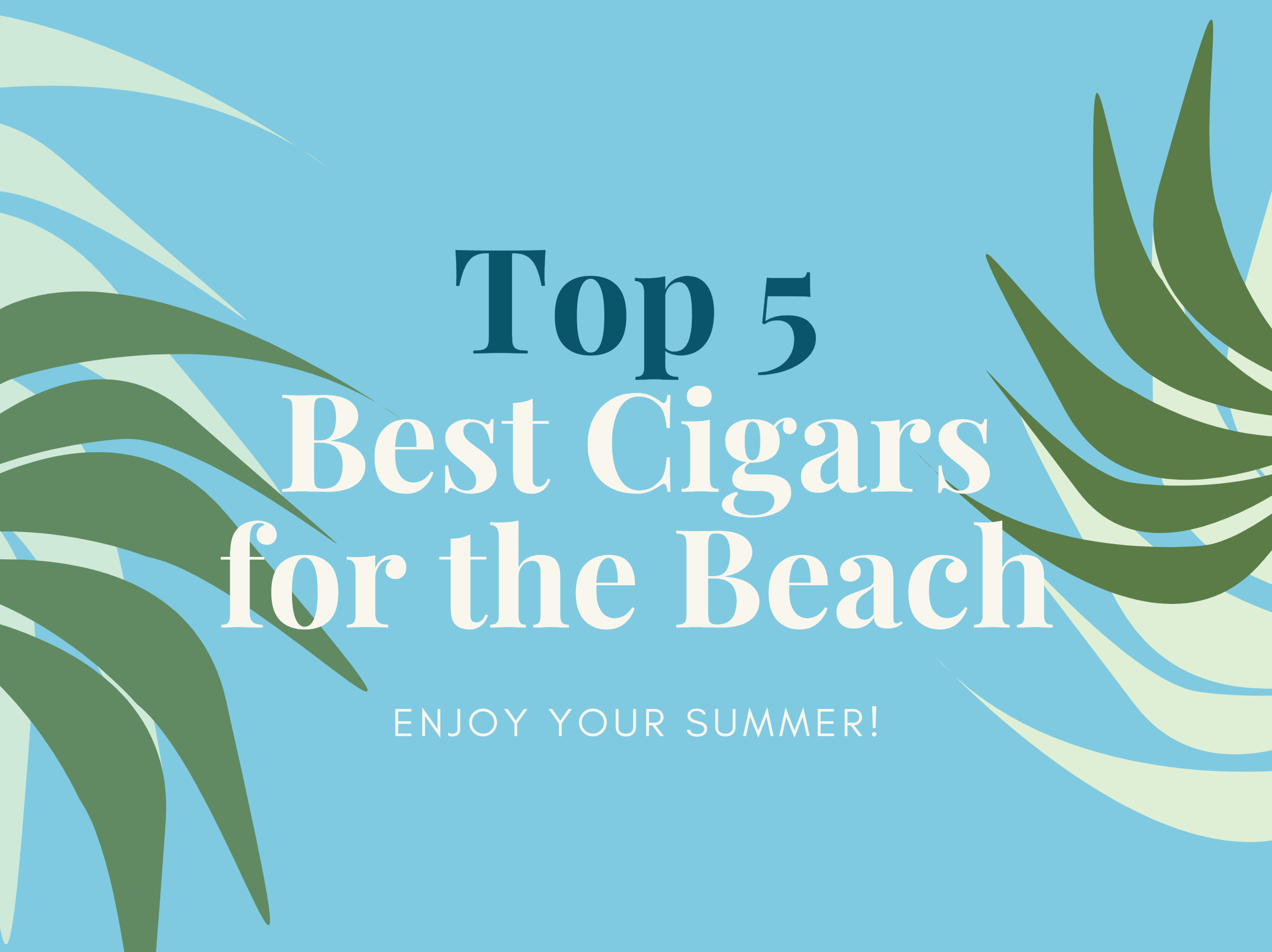 Top 5 Best Cigars for the Beach
