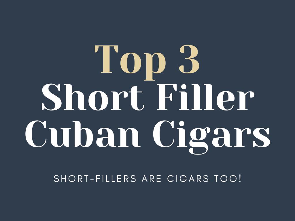 Top 3 Short Filler Cuban Cigars