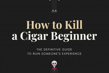 How to Kill a Cigar Beginner