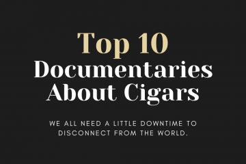 Top 10 Documentaries About Cigars